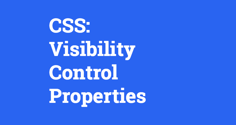 CSS: Visibility Control Properties